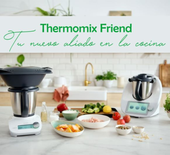 Thermomix® Tm6 y Thermomix® Friend. Promoción Limitada.